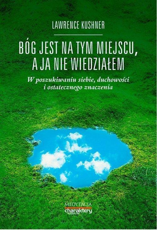 bog-jest-na-tym-miejscu-a-ja-nie-wiedzialem-lawrence-kushner-charaktery-w-poszukiwaniu-siebie-duchowosci-i-ostatecznego-znaczenia-medytacja-wydawnictwo-charaktery