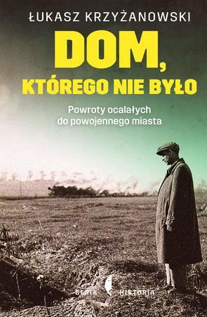 """""""Dom, którego nie było"""" Łukasza Krzyżanowskiego ukazał się w listopadzie 2016 roku nakładem wydawnictwa Czarne."""