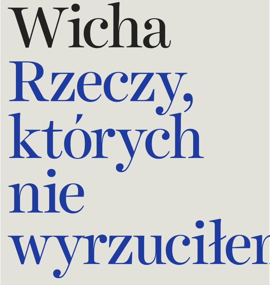 """Marcin Wicha """"Rzeczy, których nie wyrzuciłem"""" (fragment okładki)"""